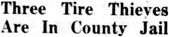 Headline: Three Tire Thieves Are in County Jail